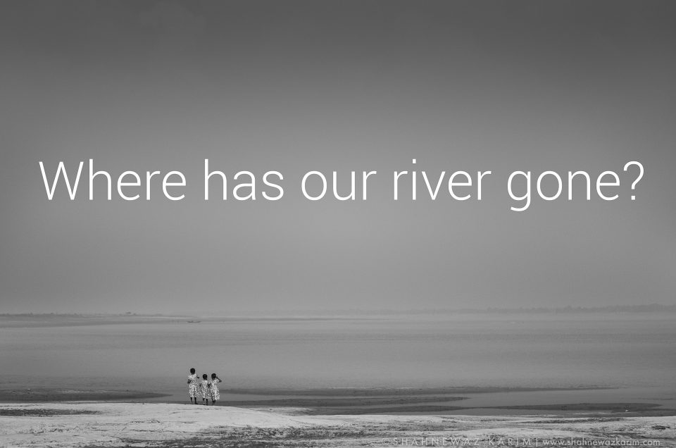 Where has our river gone?